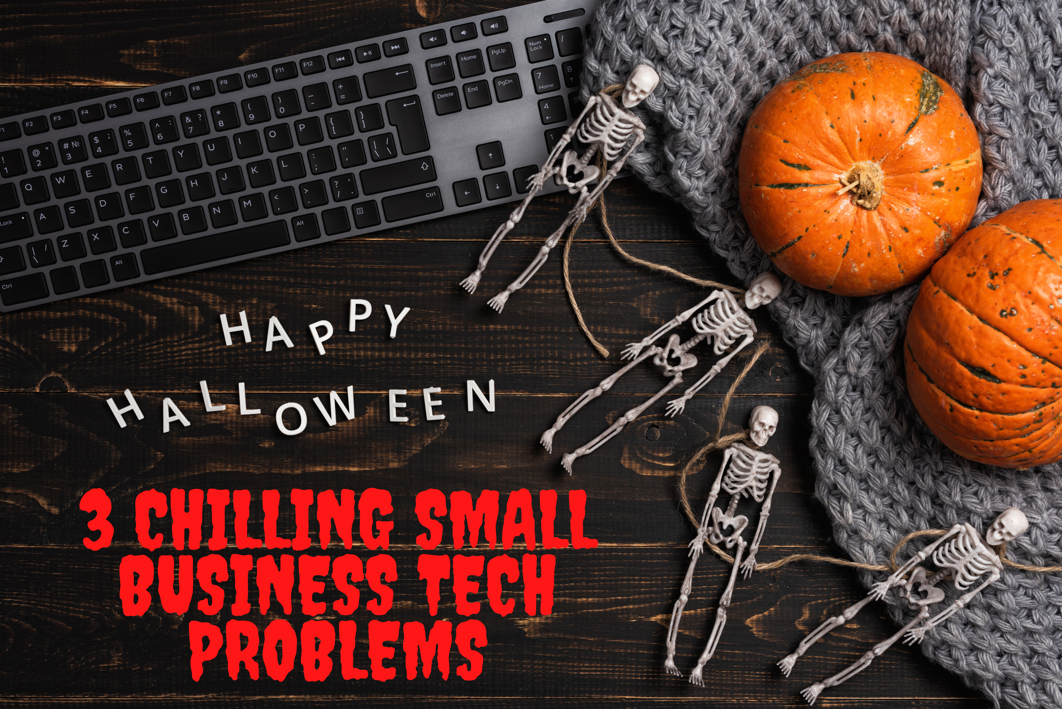 """Computer keyboard with skeletons and pumpkins and text reading """"Happy Halloween. 3 Chilling Small Business Tech Problems"""